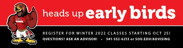 Register for Winter term beginning October 25. Ask an advisor sou.edu/advising.