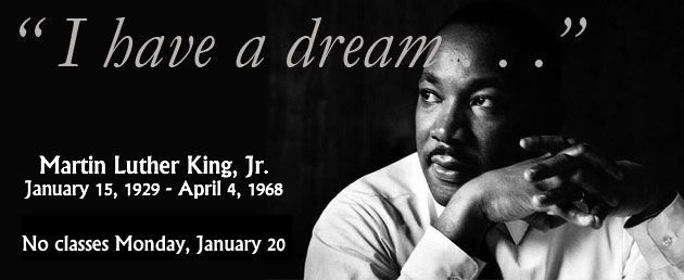 I have a dream - no classes Monday January 20 MLK Day