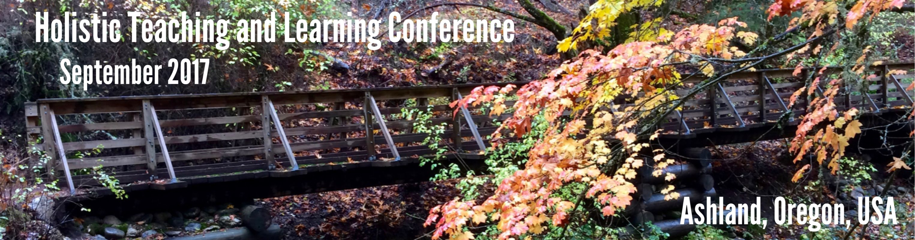 Holistic Teaching and Learning Conference, September 2017, Ashland, Oregon, USA