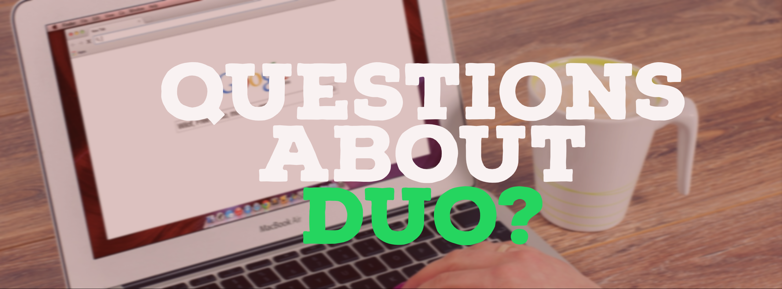 Questions about Duo?